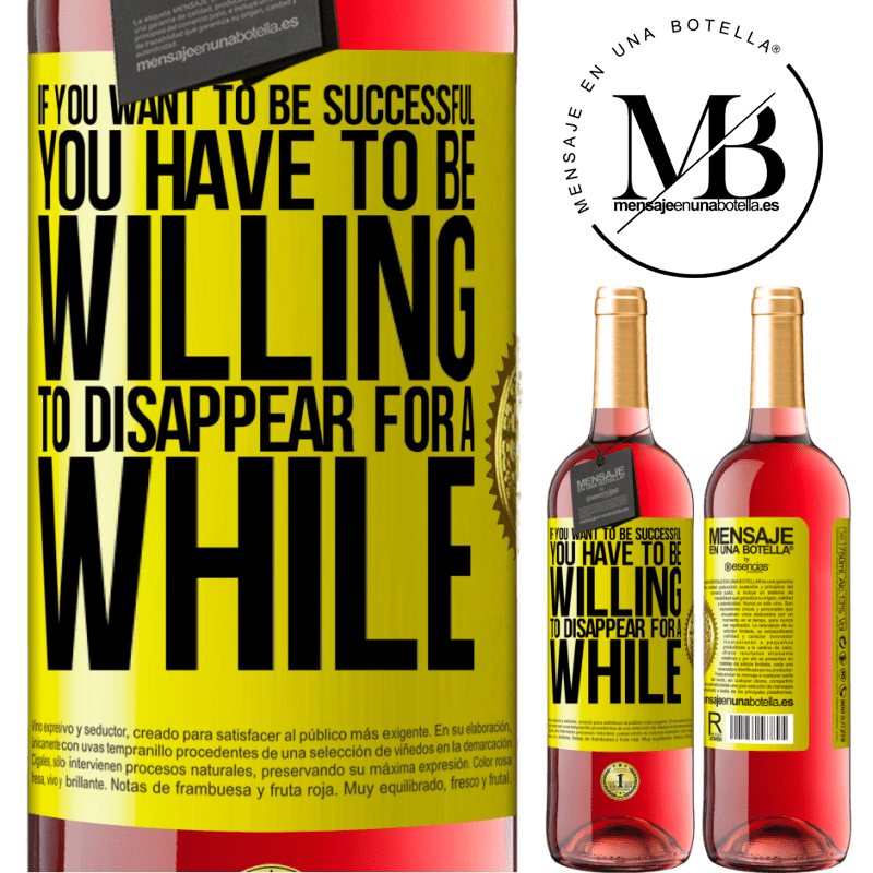 24,95 € Free Shipping | Rosé Wine ROSÉ Edition If you want to be successful you have to be willing to disappear for a while Yellow Label. Customizable label Young wine Harvest 2020 Tempranillo