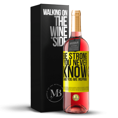 «Be strong. You never know who you are inspiring» Édition ROSÉ