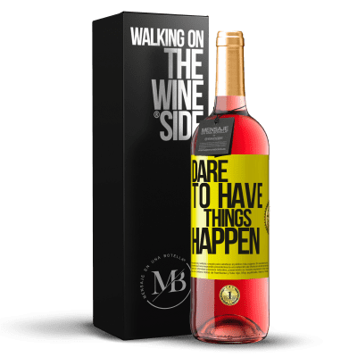 «Dare to have things happen» Édition ROSÉ