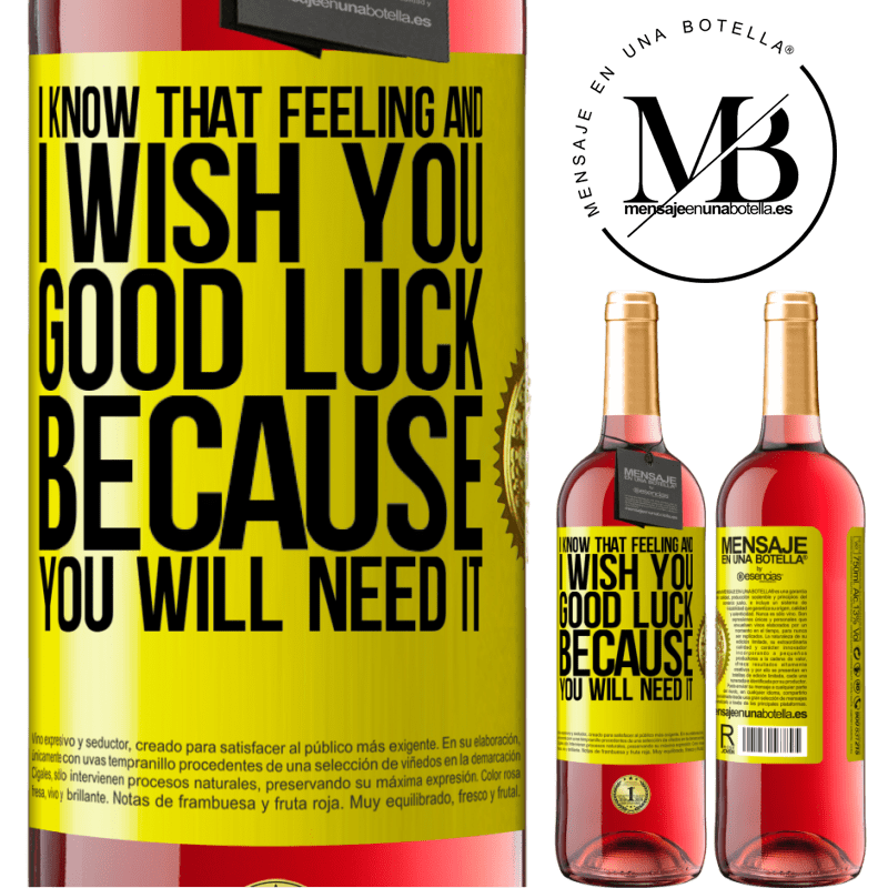 24,95 € Free Shipping   Rosé Wine ROSÉ Edition I know that feeling, and I wish you good luck, because you will need it Yellow Label. Customizable label Young wine Harvest 2020 Tempranillo