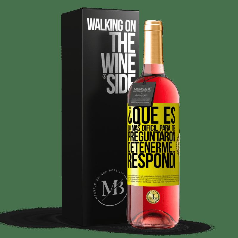 24,95 € Envoi gratuit | Vin rosé Édition ROSÉ qu'est-ce qui est le plus difficile pour toi? Ils ont demandé. Arrêtez-moi ... j'ai répondu Étiquette Jaune. Étiquette personnalisable Vin jeune Récolte 2020 Tempranillo