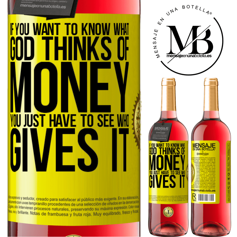24,95 € Free Shipping   Rosé Wine ROSÉ Edition If you want to know what God thinks of money, you just have to see who gives it Yellow Label. Customizable label Young wine Harvest 2020 Tempranillo