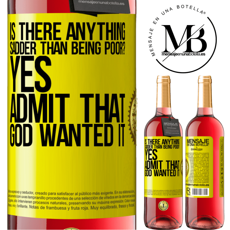 24,95 € Free Shipping   Rosé Wine ROSÉ Edition is there anything sadder than being poor? Yes. Admit that God wanted it Yellow Label. Customizable label Young wine Harvest 2020 Tempranillo