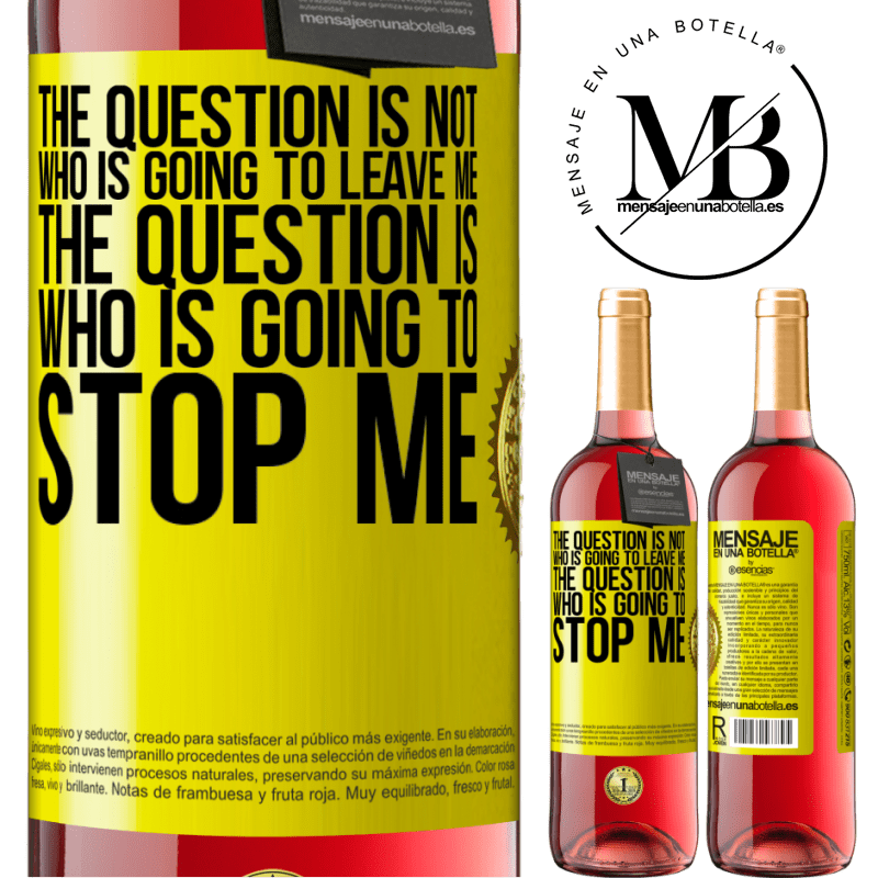 24,95 € Free Shipping   Rosé Wine ROSÉ Edition The question is not who is going to leave me. The question is who is going to stop me Yellow Label. Customizable label Young wine Harvest 2020 Tempranillo