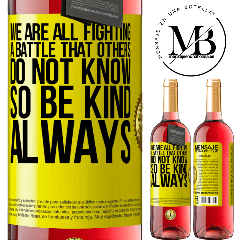 24,95 € Free Shipping | Rosé Wine ROSÉ Edition We are all fighting a battle that others do not know. So be kind, always Yellow Label. Customizable label Young wine Harvest 2020 Tempranillo