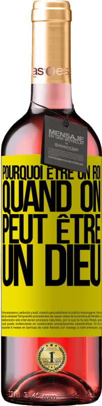 24,95 € Envoi gratuit   Vin rosé Édition ROSÉ Pourquoi être un roi quand on peut être un Dieu Étiquette Jaune. Étiquette personnalisable Vin jeune Récolte 2020 Tempranillo