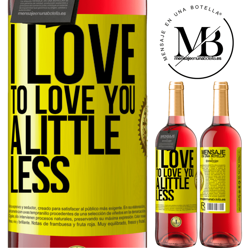 24,95 € Free Shipping   Rosé Wine ROSÉ Edition I love to love you a little less Yellow Label. Customizable label Young wine Harvest 2020 Tempranillo