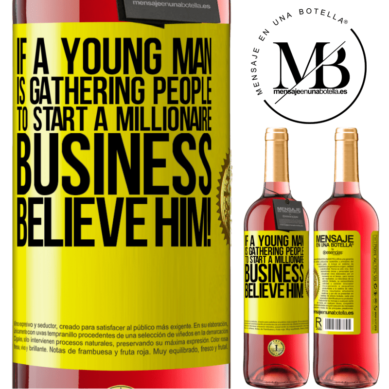 24,95 € Free Shipping   Rosé Wine ROSÉ Edition If a young man is gathering people to start a millionaire business, believe him! Yellow Label. Customizable label Young wine Harvest 2020 Tempranillo