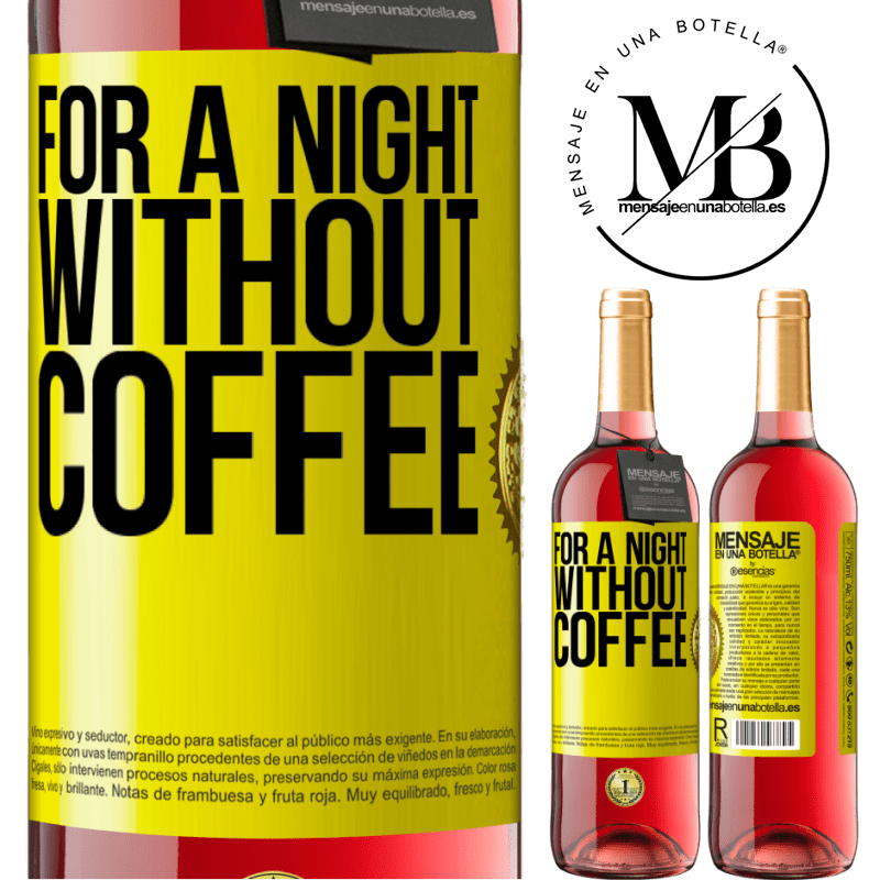 24,95 € Free Shipping | Rosé Wine ROSÉ Edition For a night without coffee Yellow Label. Customizable label Young wine Harvest 2020 Tempranillo