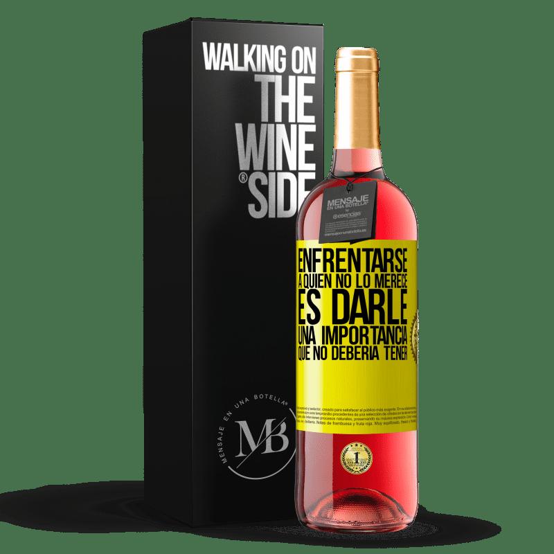 24,95 € Envoi gratuit | Vin rosé Édition ROSÉ Faire face à ceux qui ne le méritent pas, c'est lui donner une importance qu'il ne devrait pas avoir Étiquette Jaune. Étiquette personnalisable Vin jeune Récolte 2020 Tempranillo