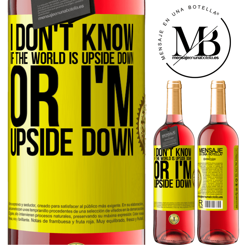 24,95 € Free Shipping   Rosé Wine ROSÉ Edition I don't know if the world is upside down or I'm upside down Yellow Label. Customizable label Young wine Harvest 2020 Tempranillo