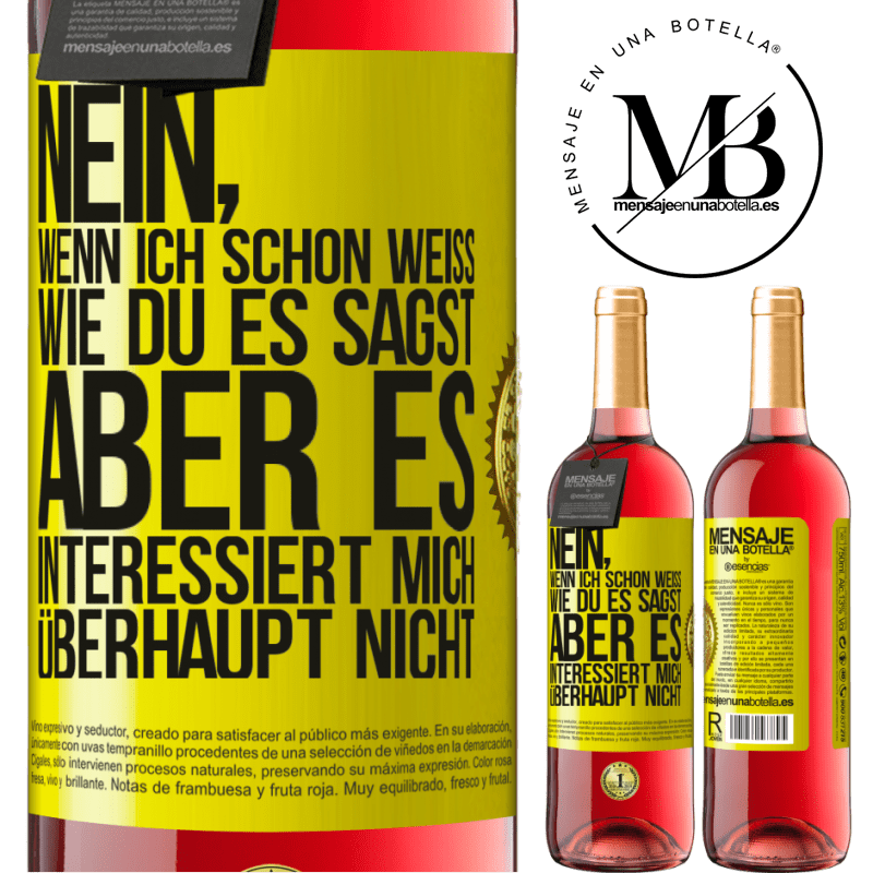 24,95 € Kostenloser Versand | Roséwein ROSÉ Ausgabe Nein, wenn ich schon weiß, wie du es sagst, aber es interessiert mich überhaupt nicht Gelbes Etikett. Anpassbares Etikett Junger Wein Ernte 2020 Tempranillo