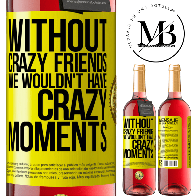24,95 € Free Shipping   Rosé Wine ROSÉ Edition Without crazy friends we wouldn't have crazy moments Yellow Label. Customizable label Young wine Harvest 2020 Tempranillo