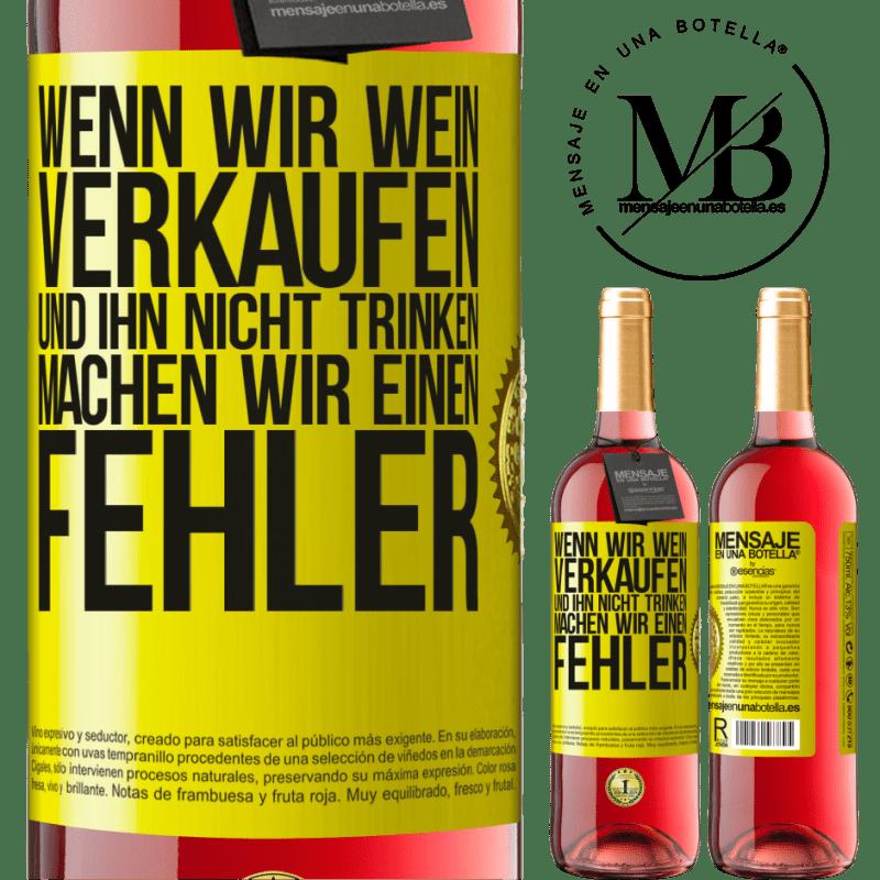 24,95 € Kostenloser Versand | Roséwein ROSÉ Ausgabe Wenn wir Wein verkaufen und ihn nicht trinken, machen wir einen Fehler Gelbes Etikett. Anpassbares Etikett Junger Wein Ernte 2020 Tempranillo