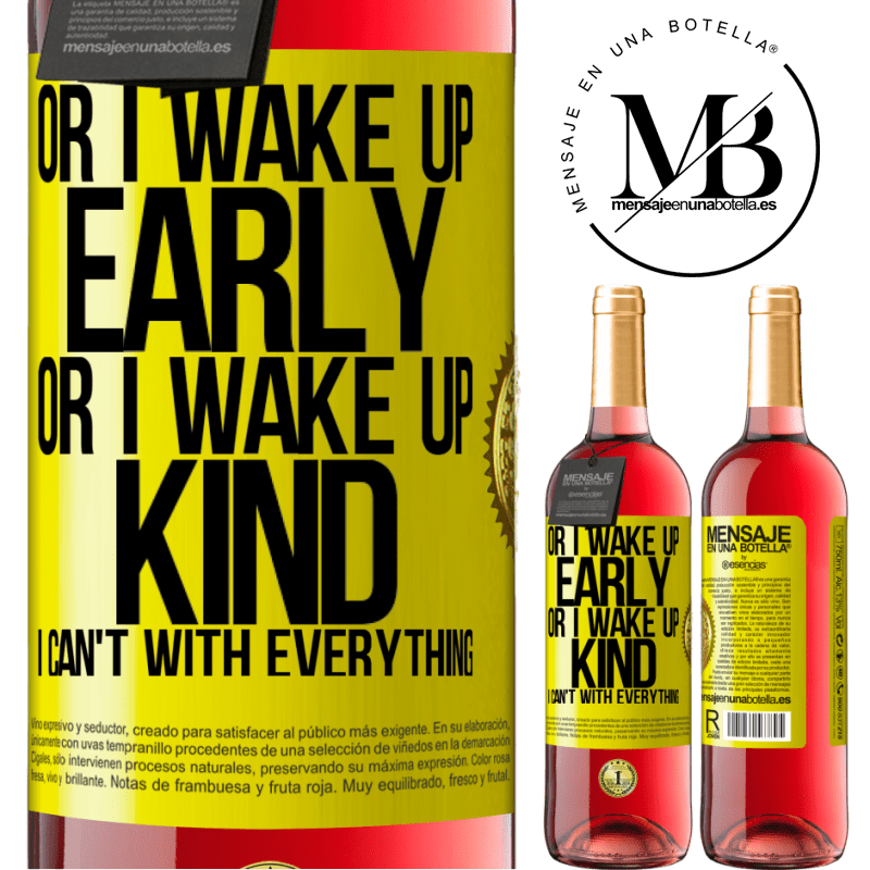 24,95 € Free Shipping   Rosé Wine ROSÉ Edition Or I wake up early, or I wake up kind, I can't with everything Yellow Label. Customizable label Young wine Harvest 2020 Tempranillo