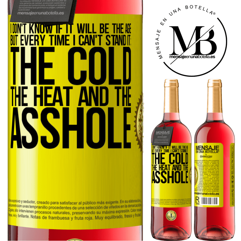 24,95 € Free Shipping | Rosé Wine ROSÉ Edition I don't know if it will be the age, but every time I can't stand it: the cold, the heat and the asshole Yellow Label. Customizable label Young wine Harvest 2020 Tempranillo
