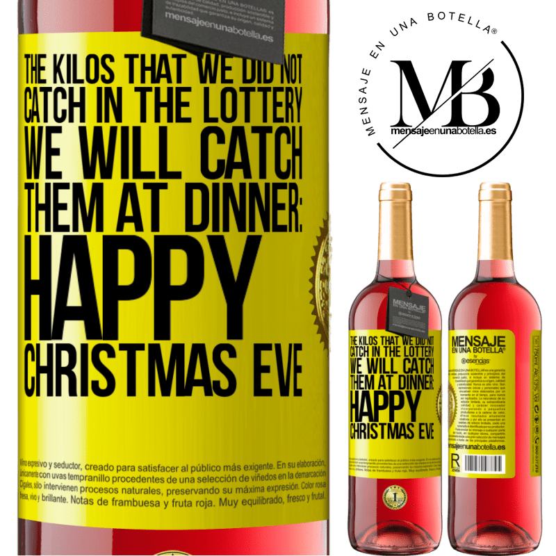 24,95 € Free Shipping | Rosé Wine ROSÉ Edition The kilos that we did not catch in the lottery, we will catch them at dinner: Happy Christmas Eve Yellow Label. Customizable label Young wine Harvest 2020 Tempranillo