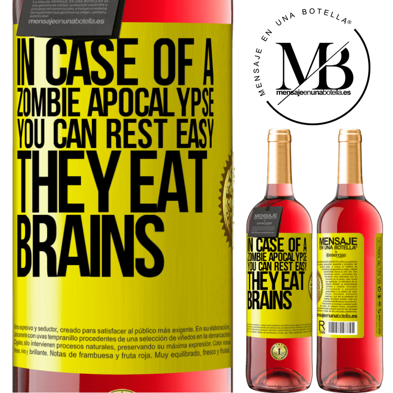 24,95 € Free Shipping   Rosé Wine ROSÉ Edition In case of a zombie apocalypse, you can rest easy, they eat brains Yellow Label. Customizable label Young wine Harvest 2020 Tempranillo