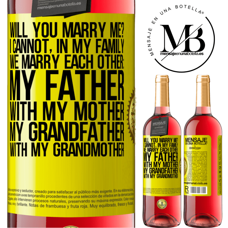 24,95 € Free Shipping | Rosé Wine ROSÉ Edition Will you marry me? I cannot, in my family we marry each other: my father, with my mother, my grandfather with my grandmother Yellow Label. Customizable label Young wine Harvest 2020 Tempranillo
