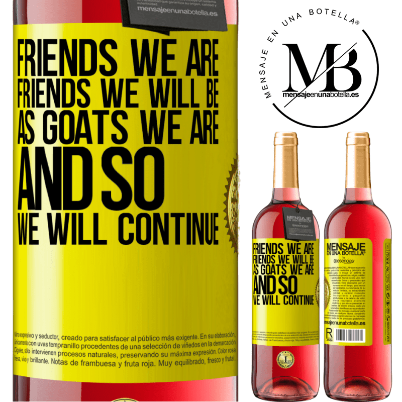 24,95 € Free Shipping | Rosé Wine ROSÉ Edition Friends we are, friends we will be, as goats we are and so we will continue Yellow Label. Customizable label Young wine Harvest 2020 Tempranillo