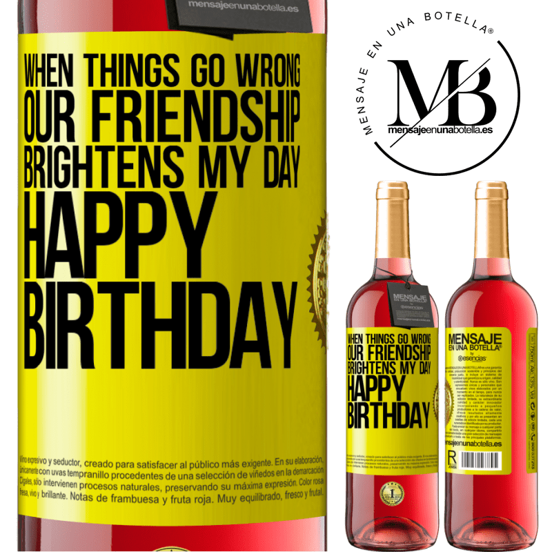 24,95 € Free Shipping | Rosé Wine ROSÉ Edition When things go wrong, our friendship brightens my day. Happy Birthday Yellow Label. Customizable label Young wine Harvest 2020 Tempranillo