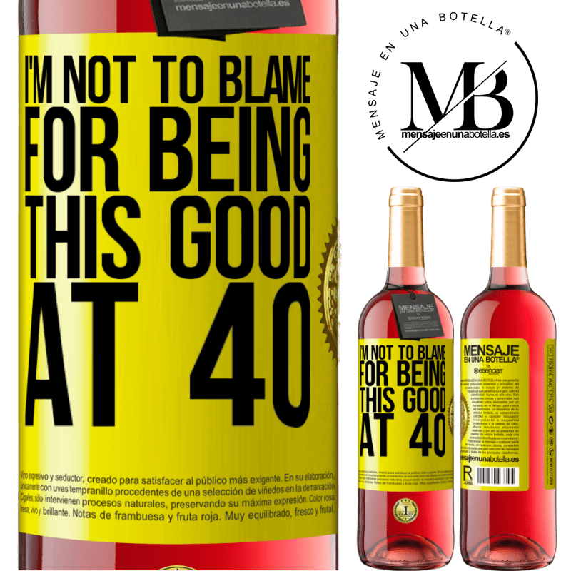 24,95 € Free Shipping | Rosé Wine ROSÉ Edition I'm not to blame for being this good at 40 Yellow Label. Customizable label Young wine Harvest 2020 Tempranillo