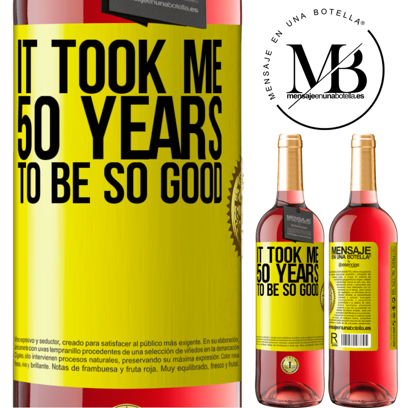 24,95 € Free Shipping | Rosé Wine ROSÉ Edition It took me 50 years to be so good Yellow Label. Customizable label Young wine Harvest 2020 Tempranillo