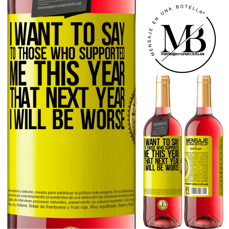 24,95 € Free Shipping   Rosé Wine ROSÉ Edition I want to say to those who supported me this year, that next year I will be worse Yellow Label. Customizable label Young wine Harvest 2020 Tempranillo