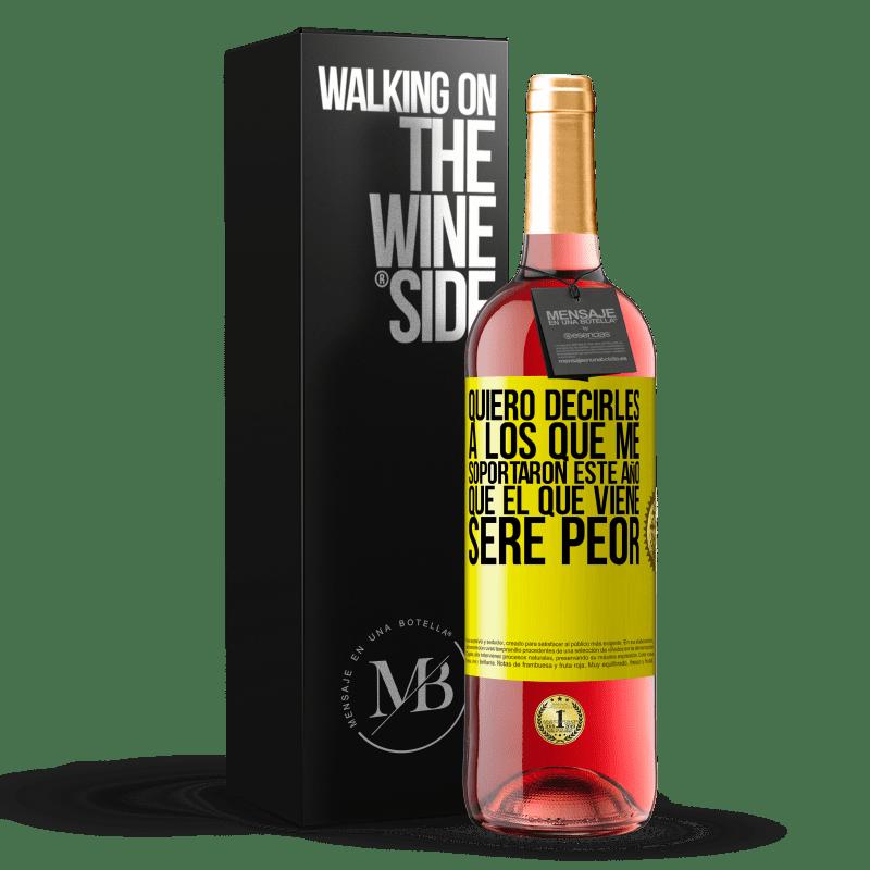 24,95 € Envoi gratuit | Vin rosé Édition ROSÉ Je veux dire à ceux qui m'ont soutenu cette année, que l'année prochaine je serai pire Étiquette Jaune. Étiquette personnalisable Vin jeune Récolte 2020 Tempranillo