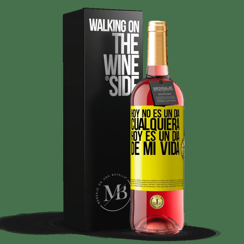 24,95 € Envoi gratuit | Vin rosé Édition ROSÉ Aujourd'hui n'est pas n'importe quel jour, aujourd'hui est un jour de ma vie Étiquette Jaune. Étiquette personnalisable Vin jeune Récolte 2020 Tempranillo