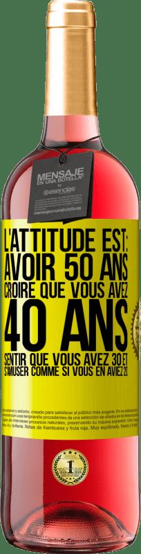 24,95 € Envoi gratuit   Vin rosé Édition ROSÉ L'attitude est: avoir 50 ans, avoir 40 ans, se sentir 30 et s'amuser 20 Étiquette Jaune. Étiquette personnalisable Vin jeune Récolte 2020 Tempranillo