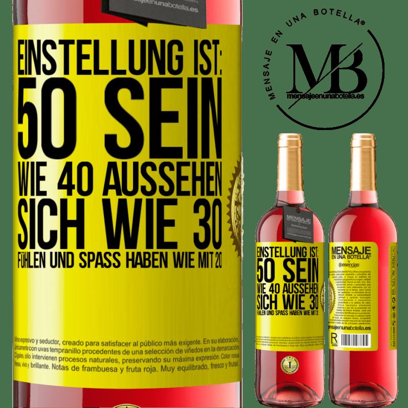 24,95 € Kostenloser Versand | Roséwein ROSÉ Ausgabe Einstellung ist: 50 sein, 40 aussehen, 30 fühlen und Spaß haben 20 Gelbes Etikett. Anpassbares Etikett Junger Wein Ernte 2020 Tempranillo