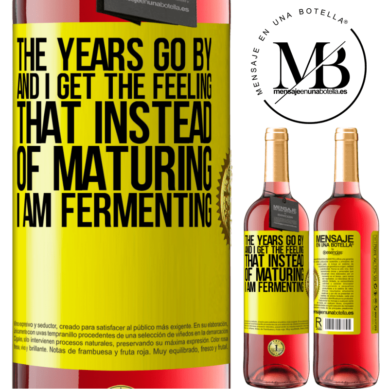 24,95 € Free Shipping | Rosé Wine ROSÉ Edition The years go by and I get the feeling that instead of maturing, I am fermenting Yellow Label. Customizable label Young wine Harvest 2020 Tempranillo
