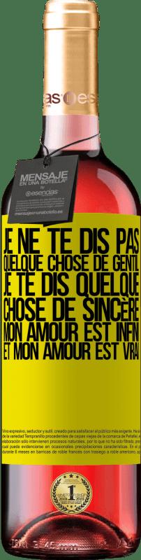 24,95 € Envoi gratuit | Vin rosé Édition ROSÉ Je ne te dis pas quelque chose de gentil, je te dis quelque chose de sincère, mon amour est infini et mon amour est vrai Étiquette Jaune. Étiquette personnalisable Vin jeune Récolte 2020 Tempranillo