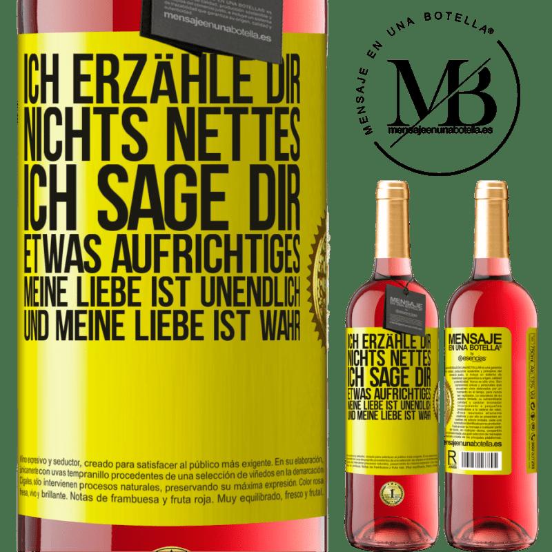24,95 € Kostenloser Versand   Roséwein ROSÉ Ausgabe Ich erzähle dir nichts Nettes, ich sage dir etwas Aufrichtiges, meine Liebe ist unendlich und meine Liebe ist wahr Gelbes Etikett. Anpassbares Etikett Junger Wein Ernte 2020 Tempranillo