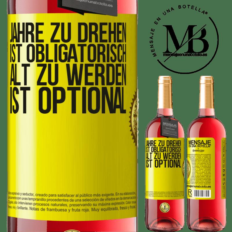 24,95 € Kostenloser Versand | Roséwein ROSÉ Ausgabe Jahre zu drehen ist obligatorisch, alt zu werden ist optional Gelbes Etikett. Anpassbares Etikett Junger Wein Ernte 2020 Tempranillo