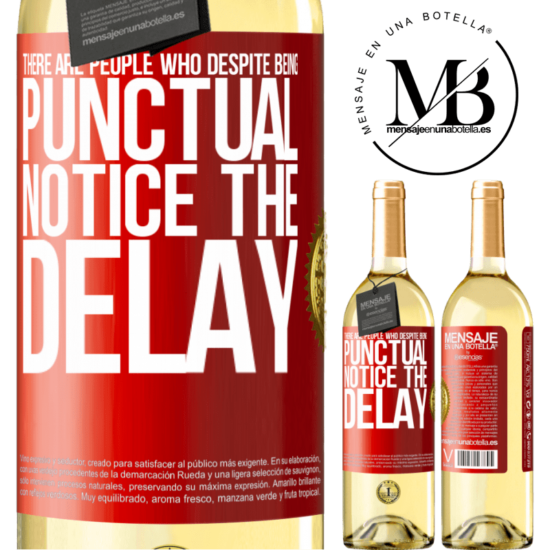 24,95 € Free Shipping | White Wine WHITE Edition There are people who, despite being punctual, notice the delay Red Label. Customizable label Young wine Harvest 2020 Verdejo