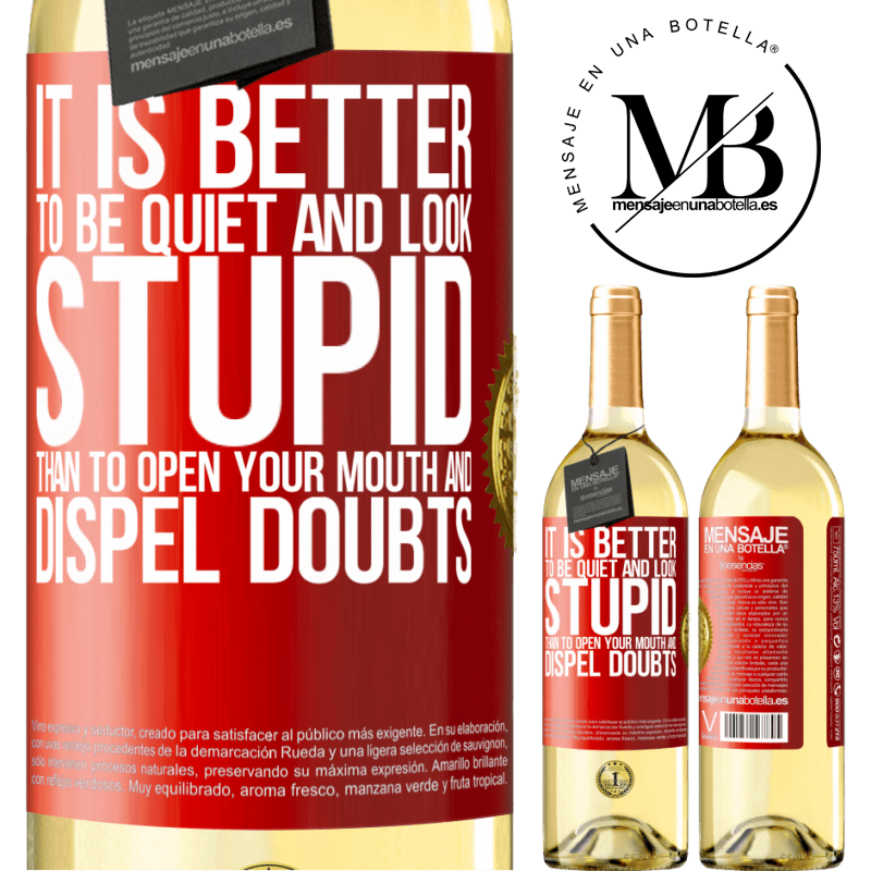 24,95 € Free Shipping | White Wine WHITE Edition It is better to be quiet and look stupid, than to open your mouth and dispel doubts Red Label. Customizable label Young wine Harvest 2020 Verdejo