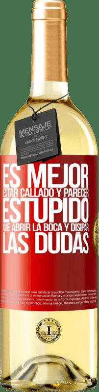 24,95 € Envío gratis | Vino Blanco Edición WHITE Es mejor estar callado y parecer estúpido, que abrir la boca y disipar las dudas Etiqueta Roja. Etiqueta personalizable Vino joven Cosecha 2020 Verdejo