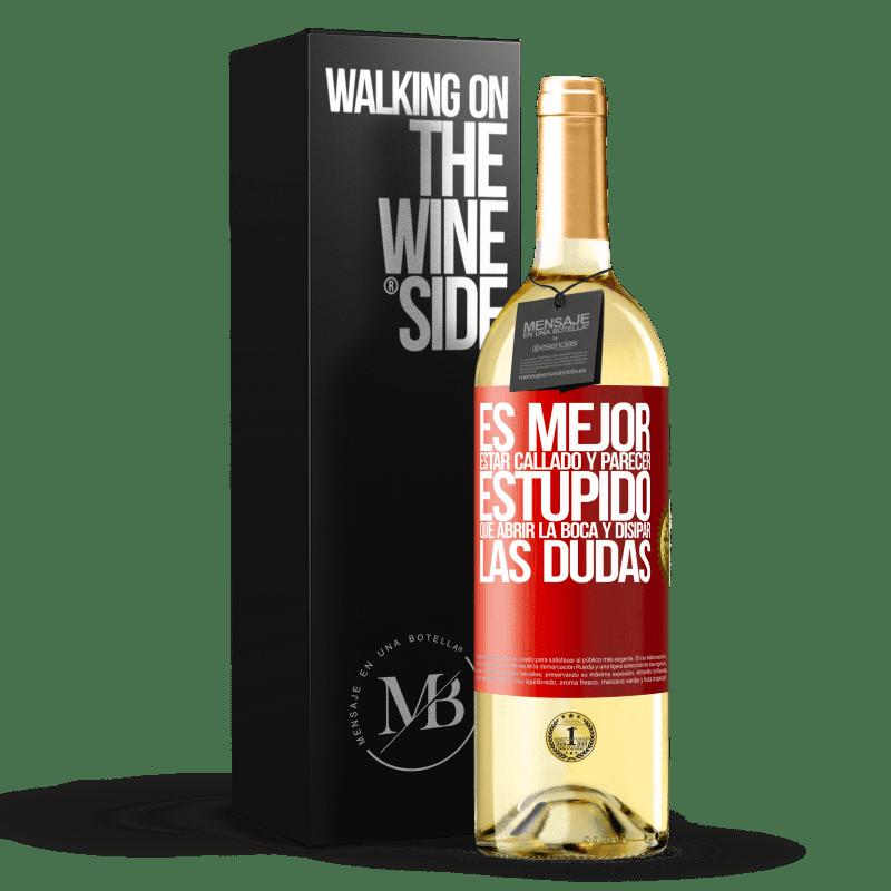 24,95 € Envoi gratuit | Vin blanc Édition WHITE Il vaut mieux se taire et avoir l'air stupide que d'ouvrir la bouche et de dissiper les doutes Étiquette Rouge. Étiquette personnalisable Vin jeune Récolte 2020 Verdejo