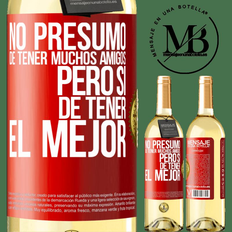 24,95 € Envío gratis | Vino Blanco Edición WHITE No presumo de tener muchos amigos, pero sí de tener el mejor Etiqueta Roja. Etiqueta personalizable Vino joven Cosecha 2020 Verdejo