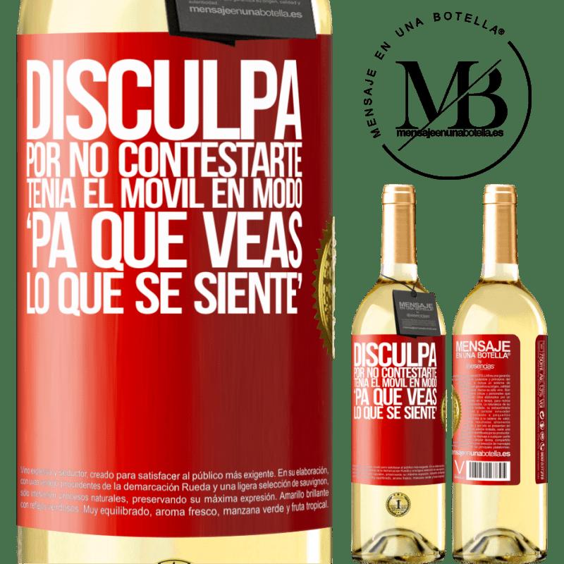 24,95 € Free Shipping | White Wine WHITE Edition Disculpa por no contestarte. Tenía el móvil en modo pa' que veas lo que se siente Red Label. Customizable label Young wine Harvest 2020 Verdejo
