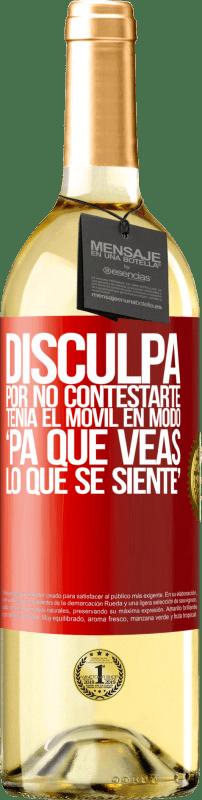 24,95 € Envío gratis   Vino Blanco Edición WHITE Disculpa por no contestarte. Tenía el móvil en modo pa' que veas lo que se siente Etiqueta Roja. Etiqueta personalizable Vino joven Cosecha 2020 Verdejo