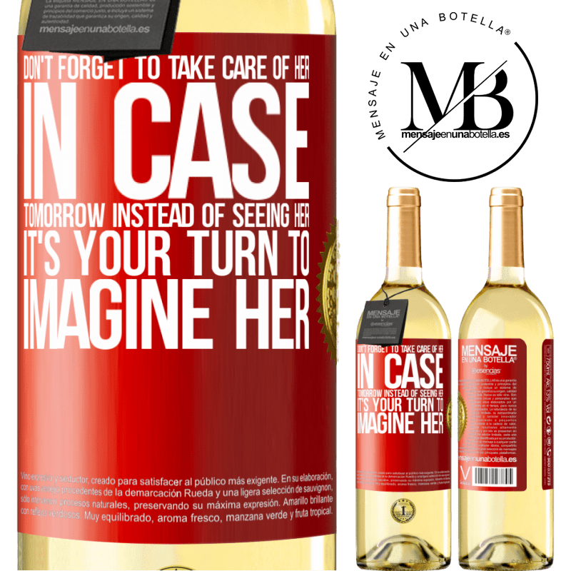 24,95 € Free Shipping | White Wine WHITE Edition Don't forget to take care of her, in case tomorrow instead of seeing her, it's your turn to imagine her Red Label. Customizable label Young wine Harvest 2020 Verdejo