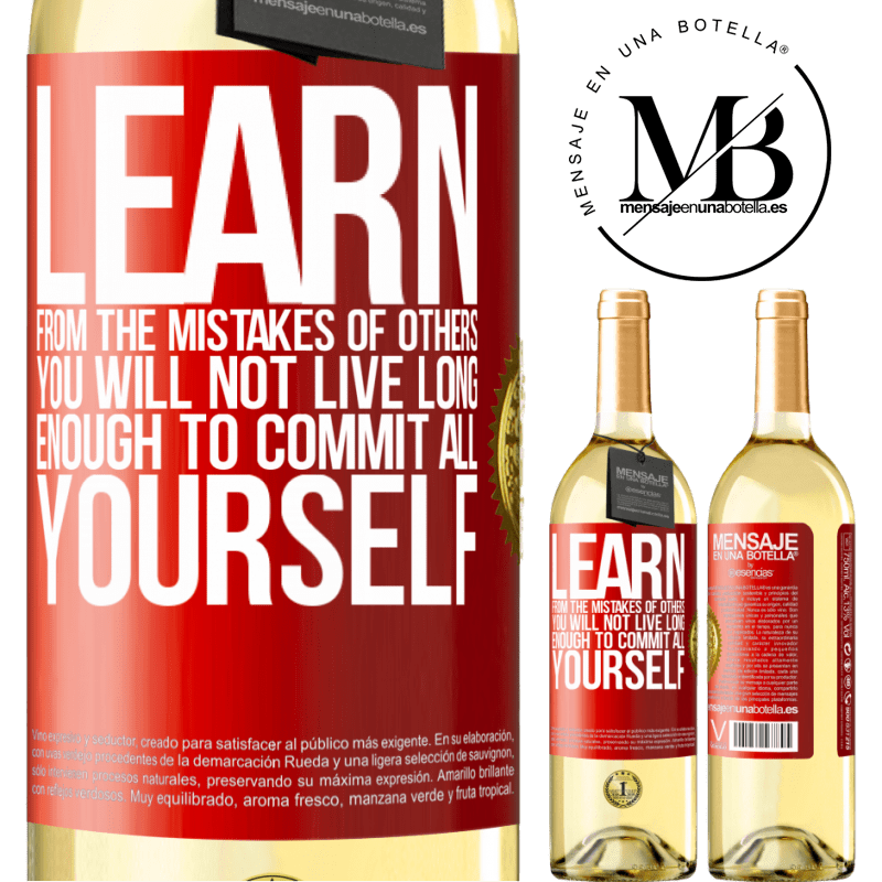 24,95 € Free Shipping | White Wine WHITE Edition Learn from the mistakes of others, you will not live long enough to commit all yourself Red Label. Customizable label Young wine Harvest 2020 Verdejo