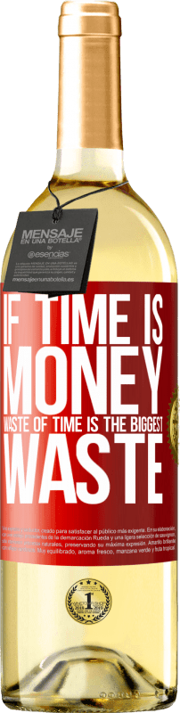 24,95 € Free Shipping | White Wine WHITE Edition If time is money, waste of time is the biggest waste Red Label. Customizable label Young wine Harvest 2020 Verdejo