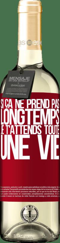 24,95 € Envoi gratuit   Vin blanc Édition WHITE Si ça ne prend pas longtemps, je t'attends toute une vie Étiquette Rouge. Étiquette personnalisable Vin jeune Récolte 2020 Verdejo