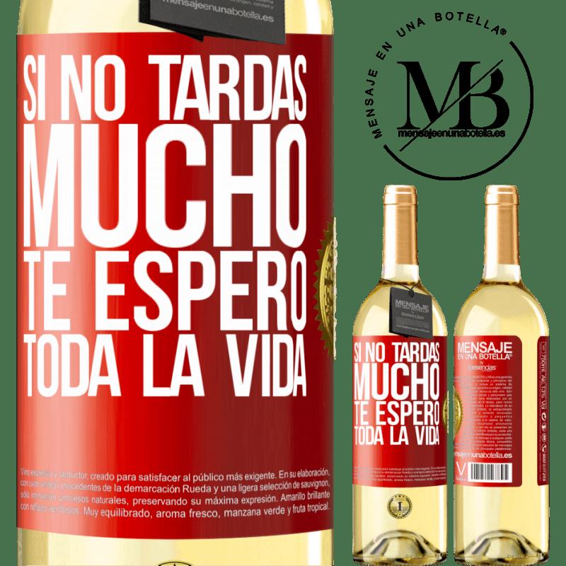 24,95 € Envío gratis | Vino Blanco Edición WHITE Si no tardas mucho, te espero toda la vida Etiqueta Roja. Etiqueta personalizable Vino joven Cosecha 2020 Verdejo