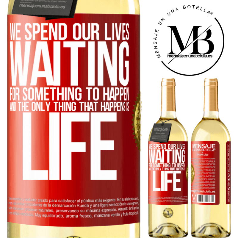 24,95 € Free Shipping | White Wine WHITE Edition We spend our lives waiting for something to happen, and the only thing that happens is life Red Label. Customizable label Young wine Harvest 2020 Verdejo