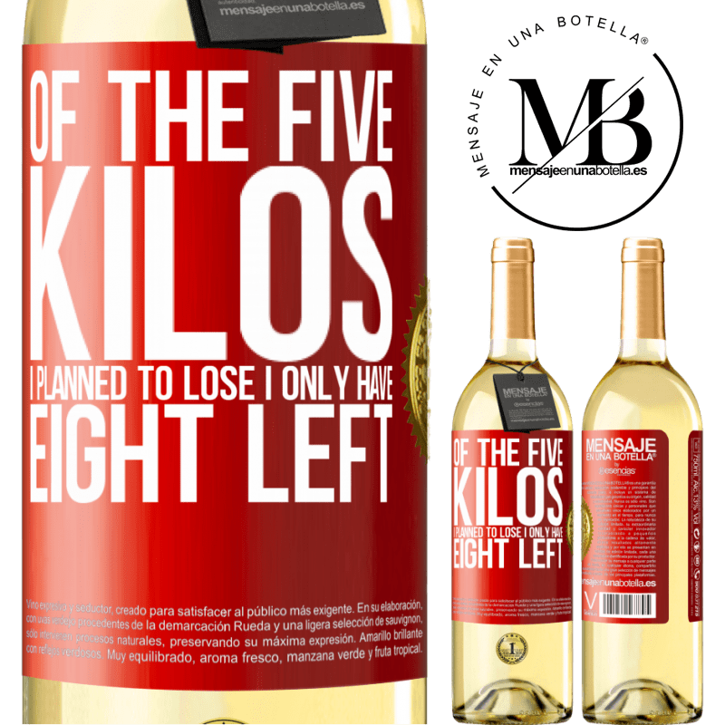 24,95 € Free Shipping | White Wine WHITE Edition Of the five kilos I planned to lose, I only have eight left Red Label. Customizable label Young wine Harvest 2020 Verdejo